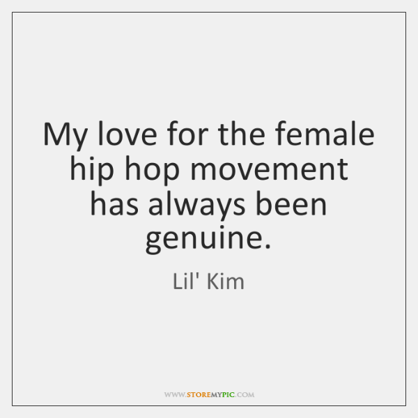Genuine Love Quotes Simple My Love For The Female Hip Hop Movement Has Always Been Genuine