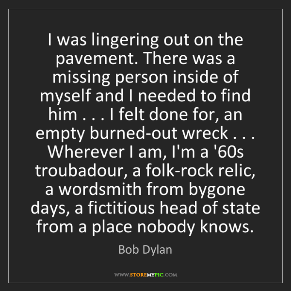 Bob Dylan: I was lingering out on the pavement. There was a missing...