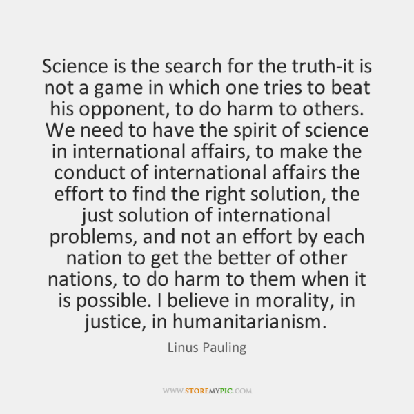 Science is the search for the truth-it is not a game in ...