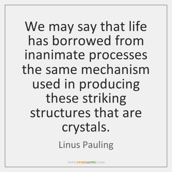 We may say that life has borrowed from inanimate processes the same ...