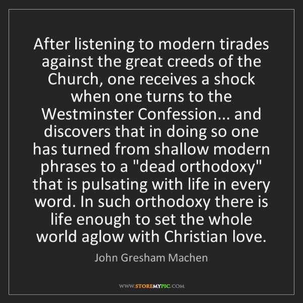 John Gresham Machen: After listening to modern tirades against the great creeds...