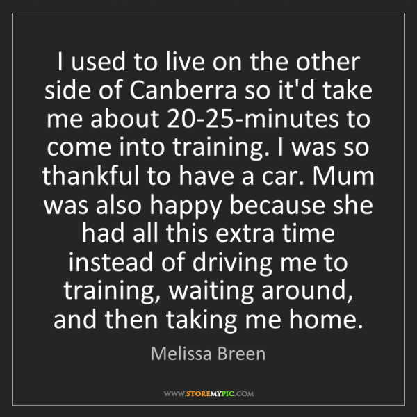 Melissa Breen: I used to live on the other side of Canberra so it'd...