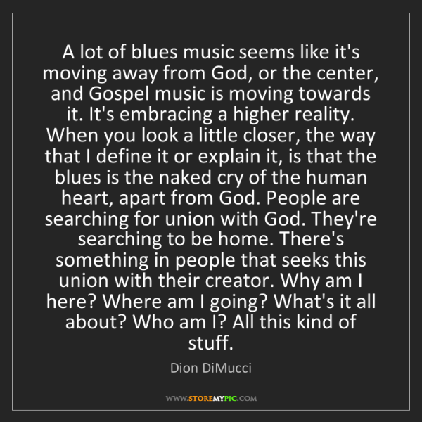 Dion DiMucci: A lot of blues music seems like it's moving away from...