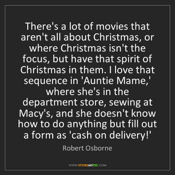 Robert Osborne: There's a lot of movies that aren't all about Christmas,...