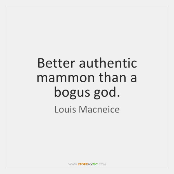Better authentic mammon than a bogus god.