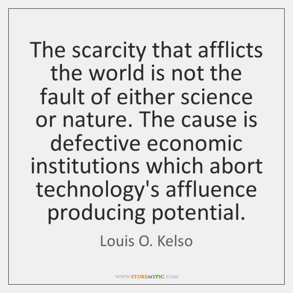 The scarcity that afflicts the world is not the fault of either ...