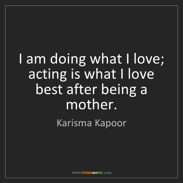 Karisma Kapoor: I am doing what I love; acting is what I love best after...