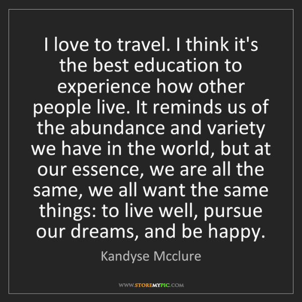 Kandyse Mcclure: I love to travel. I think it's the best education to...
