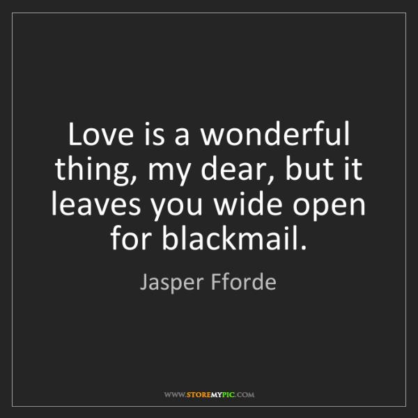 Jasper Fforde: Love is a wonderful thing, my dear, but it leaves you...