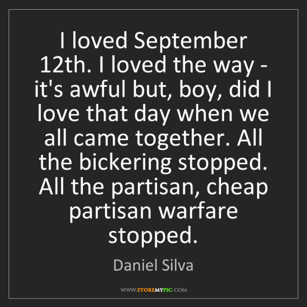 Daniel Silva: I loved September 12th. I loved the way - it's awful...