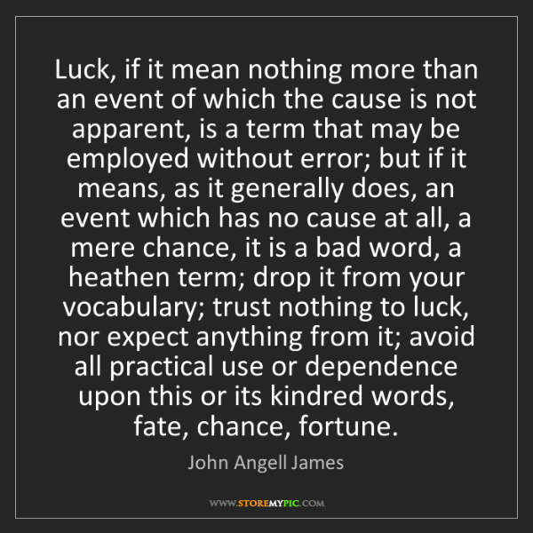 John Angell James: Luck, if it mean nothing more than an event of which...