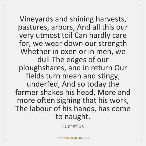 Vineyards and shining harvests, pastures, arbors, And all this our very utmost ...
