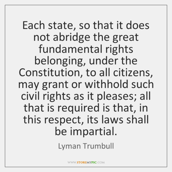 Each state, so that it does not abridge the great fundamental rights ...
