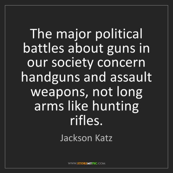 Jackson Katz: The major political battles about guns in our society...