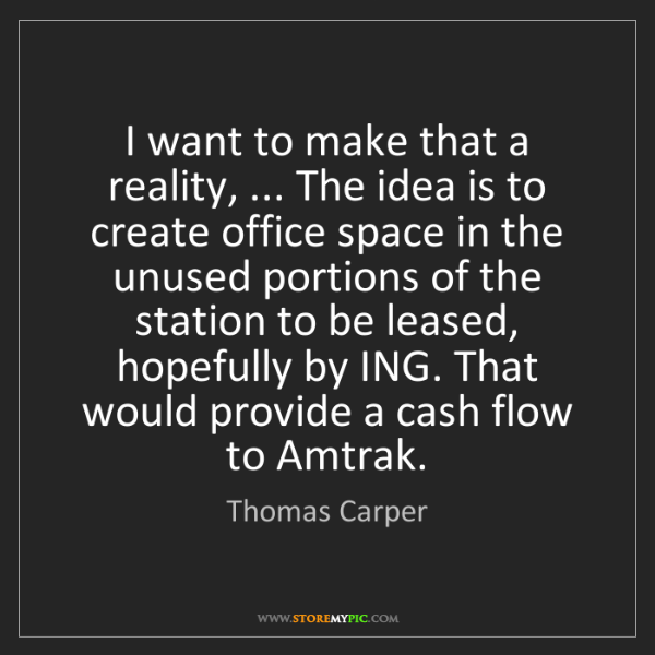 Thomas Carper: I want to make that a reality, ... The idea is to create...
