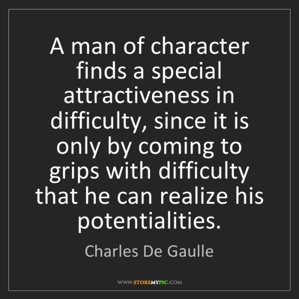 Charles De Gaulle: A man of character finds a special attractiveness in...