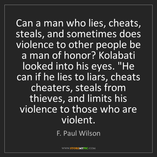 F. Paul Wilson: Can a man who lies, cheats, steals, and sometimes does...