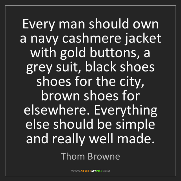 Thom Browne: Every man should own a navy cashmere jacket with gold...