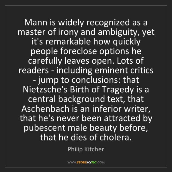 Philip Kitcher: Mann is widely recognized as a master of irony and ambiguity,...