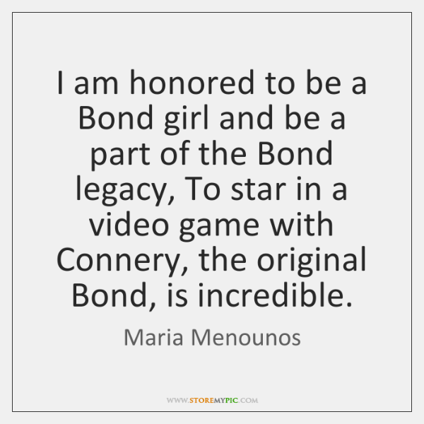 I am honored to be a Bond girl and be a part ...