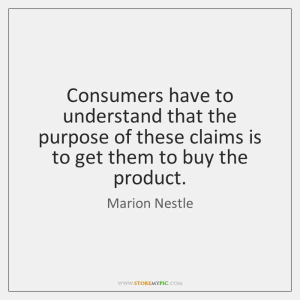 Consumers have to understand that the purpose of these claims is to ...