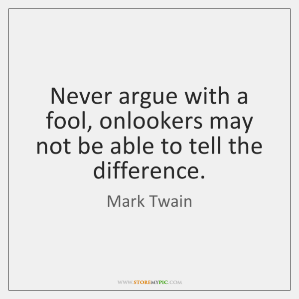 Never Argue With A Fool Onlookers May Not Be Able To Tell