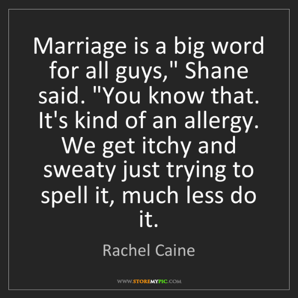 """Rachel Caine: Marriage is a big word for all guys,"""" Shane said. """"You..."""