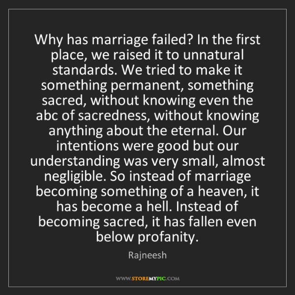 Rajneesh: Why has marriage failed? In the first place, we raised...