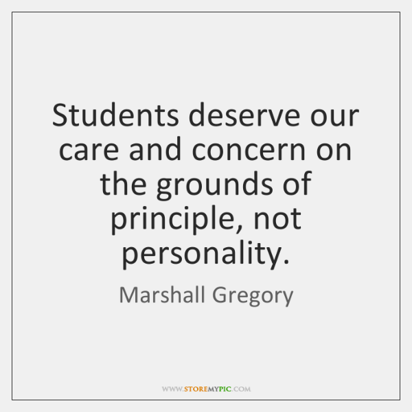 Students deserve our care and concern on the grounds of principle, not ...