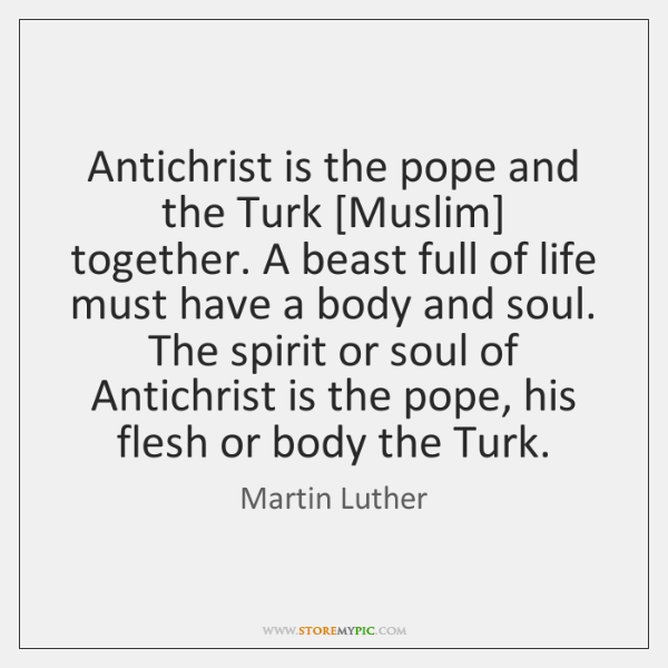 Antichrist is the pope and the Turk [Muslim] together. A beast full ...