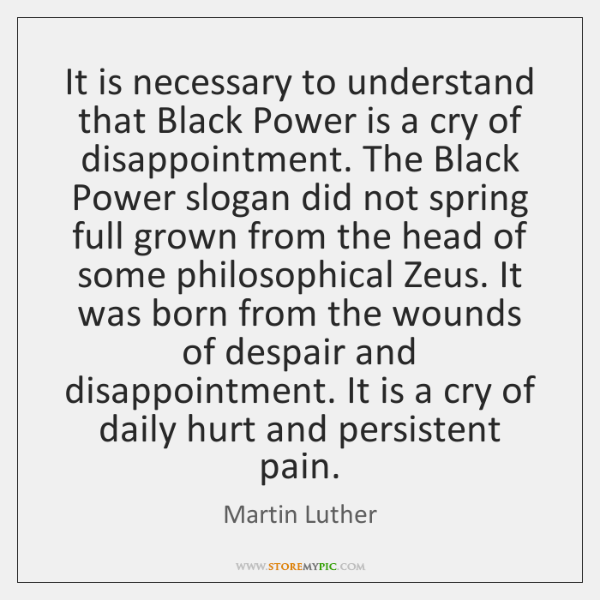 It is necessary to understand that Black Power is a cry of ...