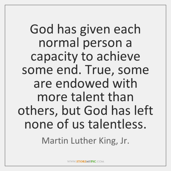 God has given each normal person a capacity to achieve ...