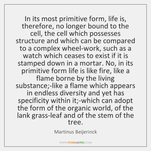 In its most primitive form, life is, therefore, no longer bound to ...