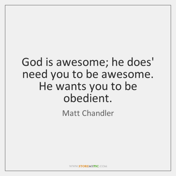 God Is Awesome He Does Need You To Be Awesome He Wants