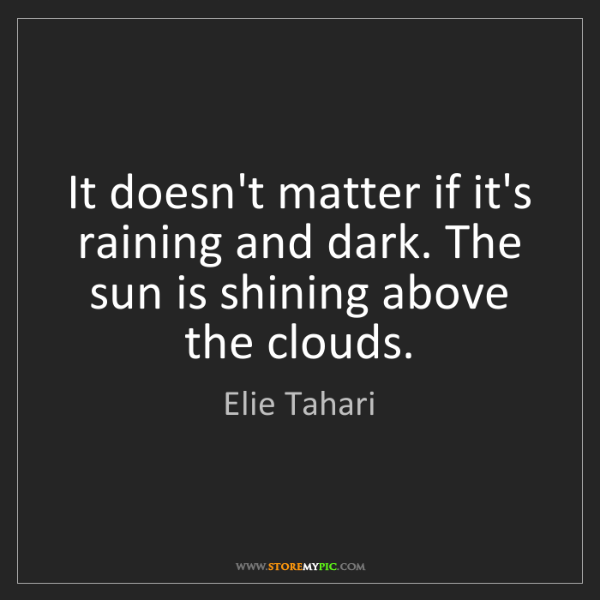 Elie Tahari: It doesn't matter if it's raining and dark. The sun is...