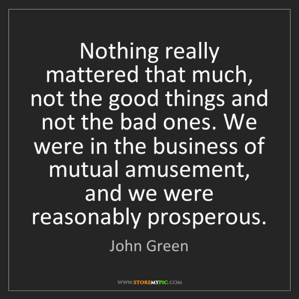 John Green: Nothing really mattered that much, not the good things...