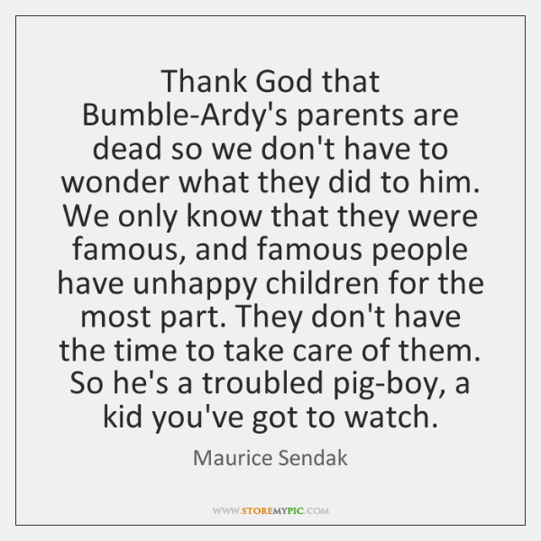Thank God that Bumble-Ardy's parents are dead so we don't have to ...