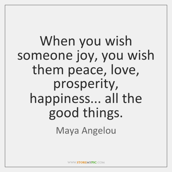 When You Wish Someone Joy You Wish Them Peace Love Prosperity