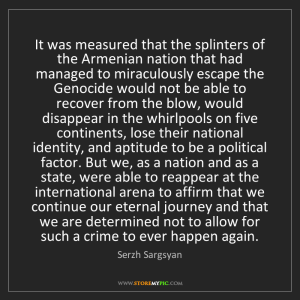 Serzh Sargsyan: It was measured that the splinters of the Armenian nation...