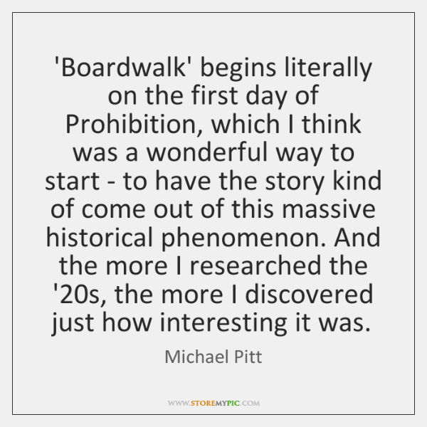 'Boardwalk' begins literally on the first day of Prohibition, which I think ...