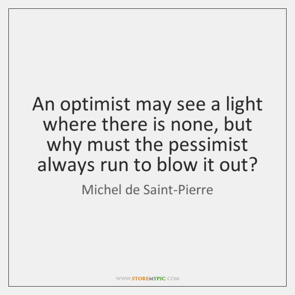 An optimist may see a light where there is none, but why ...