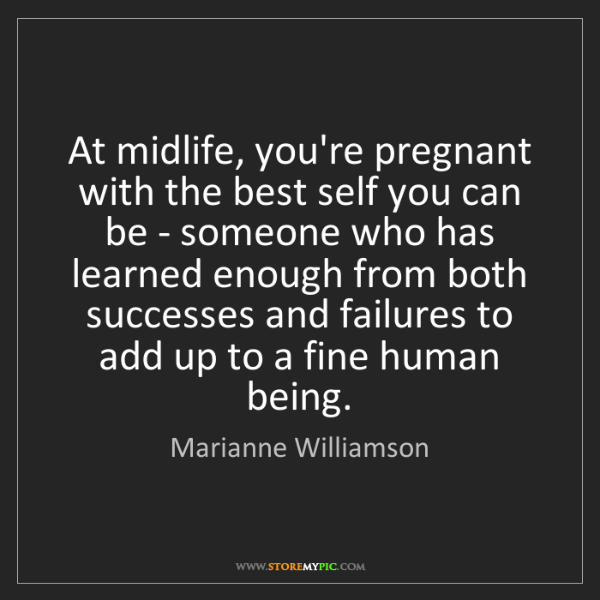 Marianne Williamson: At midlife, you're pregnant with the best self you can...