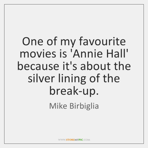 One of my favourite movies is 'Annie Hall' because it's about the ...
