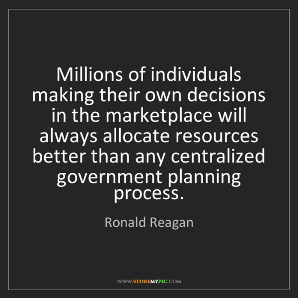 Ronald Reagan: Millions of individuals making their own decisions in...