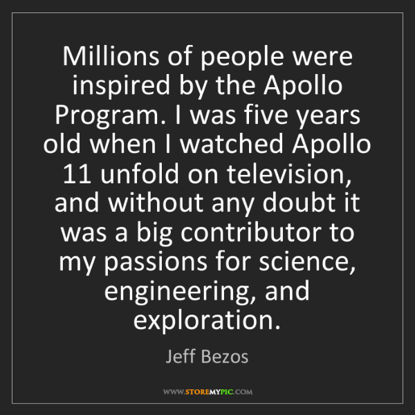 Jeff Bezos: Millions of people were inspired by the Apollo Program....