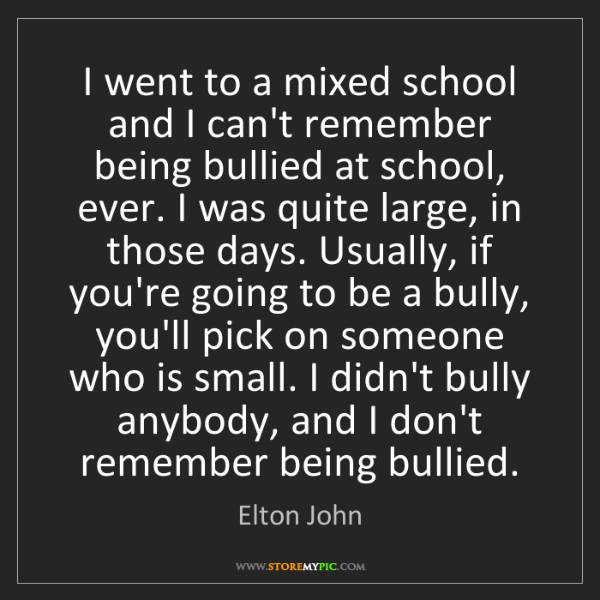 Elton John: I went to a mixed school and I can't remember being bullied...