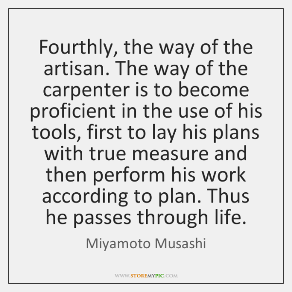 Fourthly, the way of the artisan. The way of the carpenter is ...