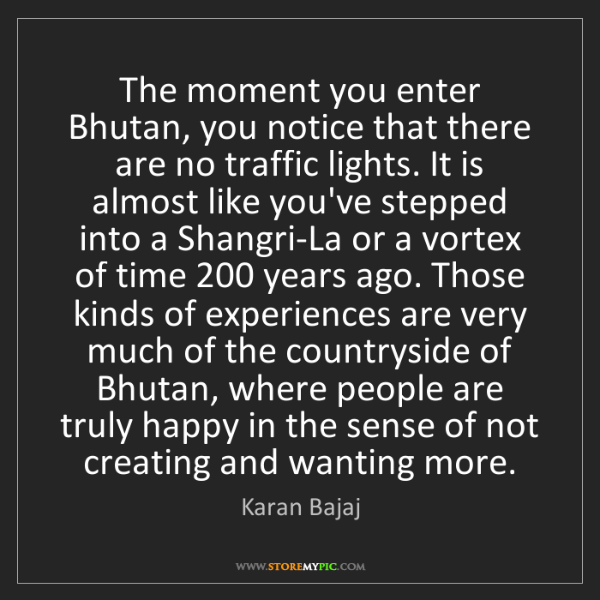 Karan Bajaj: The moment you enter Bhutan, you notice that there are...