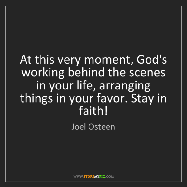 Joel Osteen: At this very moment, God's working behind the scenes...