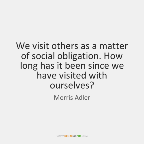 We visit others as a matter of social obligation. How long has ...